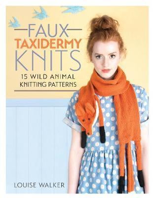Faux Taxidermy Knits : 15 Wild Animal Knitting Patterns by Louise Walker