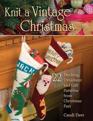 Knit a Vintage Christmas : 22 Stocking, Ornament, and Gift Patterns from Christmas Past
