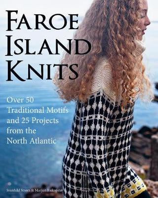 Faroe Island Knits Over 50 Traditional Motifs and 25 Projects from the North Atlantic by Svanhild Strom & Marjun Biskopsto