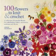 100 flowers to knit & crochet : a collection of beautiful blooms for embellishing clothes, accessories and throws : Lesley Stanfield