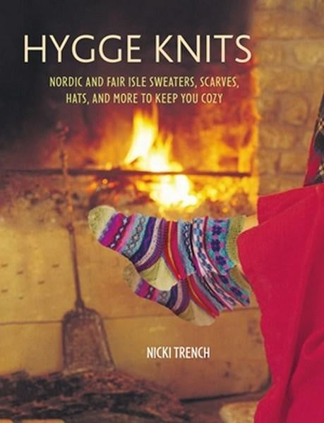 Hygge Knits Nordic and Fair Isle Sweaters, Scarves, Hats, and More to Keep You Cozy by Nicki Trench