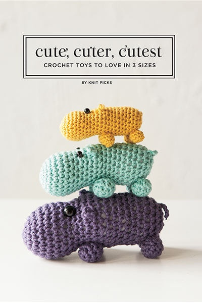 Cute, Cuter, Cutest: Crochet Toys to Love in 3 Sizes