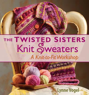 The Twisted Sisters Knit Sweaters : Knit-to-fit Workshop