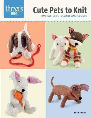 Cute Pets to Knit : Five Patterns to Make and Cuddle by Susie Johns
