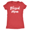 Blessed Mom - Tee O-neck Women TriBlend T-shirt - 5 colors available PLUS Size S-2XL MADE IN THE USA
