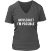 IMPOSSIBLE? - I'm Possible - Ladies V-neck T-shirt 7-colors Plus Size Available S-4XL - MADE IN THE USA