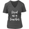 tired as a teacher - Don't make me use my teacher voice - Ladies V-neck T-shirt 7-colors Plus Size Available S-4XL - MADE IN THE USA