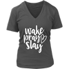 wake pray slay - Womens V-Neck T-shirt Christian Tee 7 Colors Available Plus Size S-4XL - MADE IN THE USA