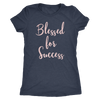 Blessed for Success -  (Pink Rose) Tee O-neck Women TriBlend T-shirt - 5 colors available PLUS Size S-2XL MADE IN THE USA