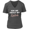 Ask Me About My Lipstick Ladies V-neck Tee OR Unisex O-neck for Women T-shirt - 9 colors available PLUS Size S-4XL MADE IN THE USA