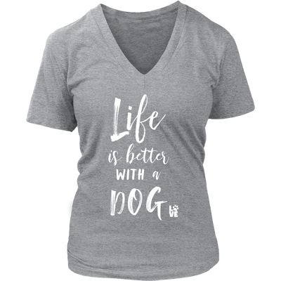 Life is Better with a Dog - Ladies V-neck Tee Women T-shirt - 7 colors available PLUS Size S-4XL MADE IN THE USA