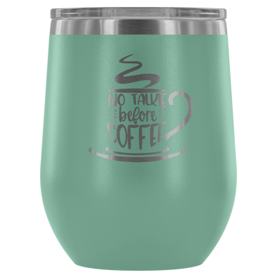 No talkie before coffee - 12 oz Stemless Wine Tumbler | Etched / Engraved Stainless Steel Mug Hot/Cold Cup - 12 Colors Available