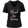 Blessed for Success - (Pink Rose) Ladies V-neck Tee Women T-shirt - 8 colors available PLUS Size S-4XL MADE IN THE USA