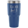 teacher fuel coffee 30 oz Travel Tumbler | Etched / Engraved Stainless Steel Mug Hot/Cold Cup - 7 Colors Available