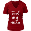 tired as a mother - Womens V-Neck T-shirt Mom Tee 7 Colors Available Plus Size S-4XL - MADE IN THE USA