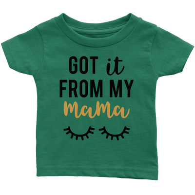Got it From My Mama - Baby Onesie - Toddler T-Shirt - Baby Tee - 7 colors - Size newborn-6T - MADE IN THE USA