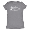 but first, coffee - O-neck Women TriBlend T-shirt Tee - MADE IN THE USA