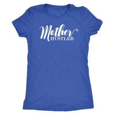 Mother Hustler - O-neck Women TriBlend Mom T-shirt Tee - 5 colors available PLUS Size S-2XL MADE IN THE USA