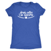 Drink Coffee and Be Awesome - O-neck Women TriBlend T-shirt Tee - MADE IN THE USA