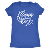 Mama knows Best - O-neck Women TriBlend T-shirt Tee - 5 colors available PLUS Size S-2XL MADE IN THE USA