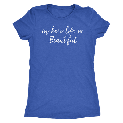 in here life is beautiful - O-neck Women TriBlend T-shirt Tee - 5 colors available PLUS Size S-2XL MADE IN THE USA