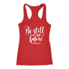 be still and know - Ladies Racerback Bible Tank Top Christian Women - 5 colors available - PLUS Size XS-2XL MADE IN THE USA