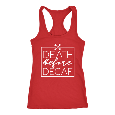 Death before Decaf Coffee - Ladies Racerback Tank Top Women - 5 colors available - PLUS Size XS-2XL MADE IN THE USA