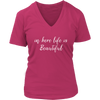 in here life is beautiful - V-neck T-shirt 7-colors Plus Size Available S-4XL - MADE IN THE USA