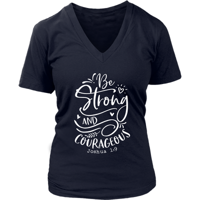 Be Strong and Courageous Scripture - Womens T-shirt V-Neck Christian Tee 7 Colors Available Plus Size S-4XL - MADE IN THE USA