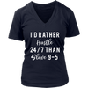 I'd rather hustle 24/7 than slave 9-5 - Womens V-Neck T-shirt Tee 7 Colors Available Plus Size S-4XL - MADE IN THE USA