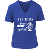 teachers change the world - Ladies V-neck T-shirt 7-colors Plus Size Available S-4XL - MADE IN THE USA