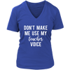 Don't make me use my teacher voice - Ladies V-neck T-shirt 7-colors Plus Size Available S-4XL - MADE IN THE USA