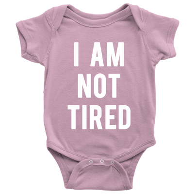 I AM NOT TIRED - Baby Infant Onesie - 9 Colors AVAILABLE Size: Newborn - 24M - MADE IN THE USA