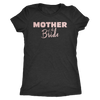 Mother of the Bride - (Pink Rose) Mom Tee O-neck Women TriBlend T-shirt - 5 colors available PLUS Size S-2XL MADE IN THE USA