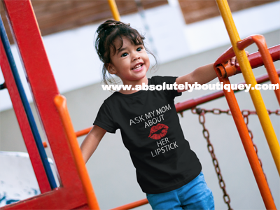 Ask My Mom about Her Lipstick - lip kiss Print Toddler T-Shirt - Baby Tee - 5 colors - Size 2T-6T - MADE IN THE USA