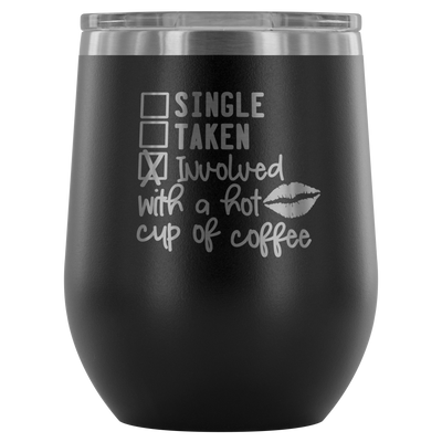 Single Taken Involved with Coffee - 12 oz Stemless Wine Tumbler | Etched / Engraved Stainless Steel Mug Hot/Cold Cup - 12 Colors Available
