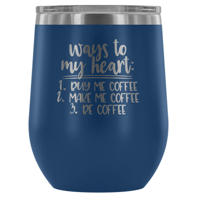 Ways to my Heart Coffee - 12 oz Stemless Wine Tumbler | Etched / Engraved Stainless Steel Mug Hot/Cold Cup - 12 Colors Available