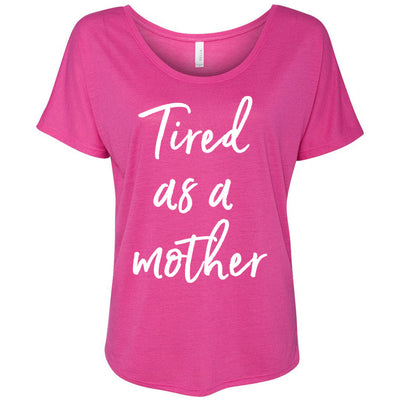 tired as a mother - Bella Brand Ladies Slouchy Tee Feminine Women Mom T-shirt - 7 colors available PLUS Size S-2XL MADE IN THE USA
