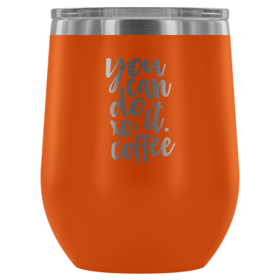 You can do it. xo, coffee - 12 oz Stemless Wine Tumbler | Etched / Engraved Stainless Steel Mug Hot/Cold Cup - 12 Colors Available