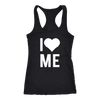 I love Me - Ladies Racerback Tank Top Women - 13 colors available - PLUS Size XS-2XL MADE IN THE USA