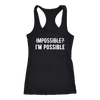 IMPOSSIBLE? - I'm Possible - Ladies Racerback Tank Top Women - 13 colors available - PLUS Size XS-2XL MADE IN THE USA