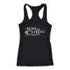but first, coffee - Ladies Racerback Tank Top Women - 5 colors available - PLUS Size XS-2XL MADE IN THE USA
