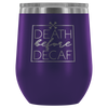 death before decaf coffee - 12 oz Stemless Wine Tumbler | Etched / Engraved Stainless Steel Mug Hot/Cold Cup - 12 Colors Available