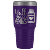 Y'all need oils 30 oz Travel Tumbler | Etched / Engraved Stainless Steel Mug Hot/Cold Cup - 12 Colors Available