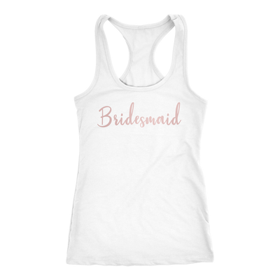 Bridesmaid (Pink Rose) Ladies Racerback Tank Top Women - 7 colors available - PLUS Size XS-2XL MADE IN THE USA