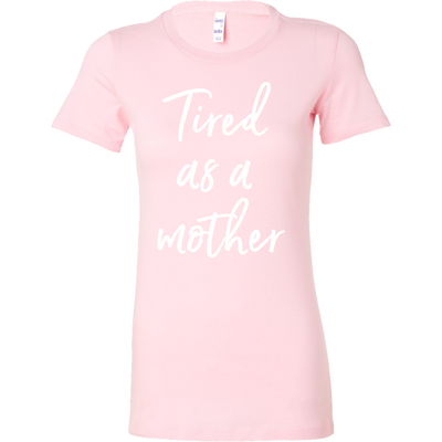 tired as a mother - Bella + Canvas - Women's Short Sleeve Feminine Mom T-shirt - 8 Colors Available Plus Size S-2XL - MADE IN THE USA