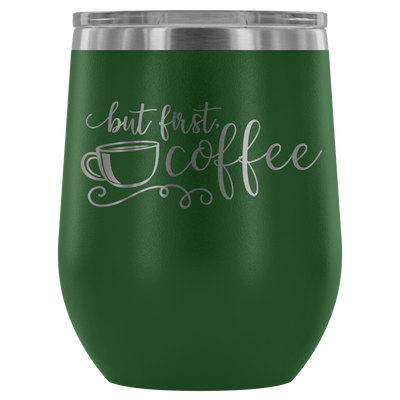 But first, Coffee - 12 oz Stemless Wine Tumbler | Etched / Engraved Stainless Steel Mug Hot/Cold Cup - 12 Colors Available