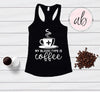 My Blood Type is Coffee - Ladies Racerback Tank Top Women - 5 colors available - PLUS Size XS-2XL MADE IN THE USA