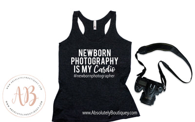 Newborn Photography is my Cardio - Ladies Racerback Tank Top Women - 5 colors available - PLUS Size XS-2XL MADE IN THE USA
