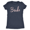 BRIDE - (Pink Rose) Tee O-neck Women TriBlend T-shirt - 5 colors available PLUS Size S-2XL MADE IN THE USA
